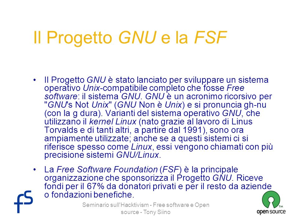 Seminario sull'Hacktivism - Free software e Open source - Tony Siino Il Progetto GNU e la FSF Il Progetto GNU è stato lanciato per sviluppare un siste