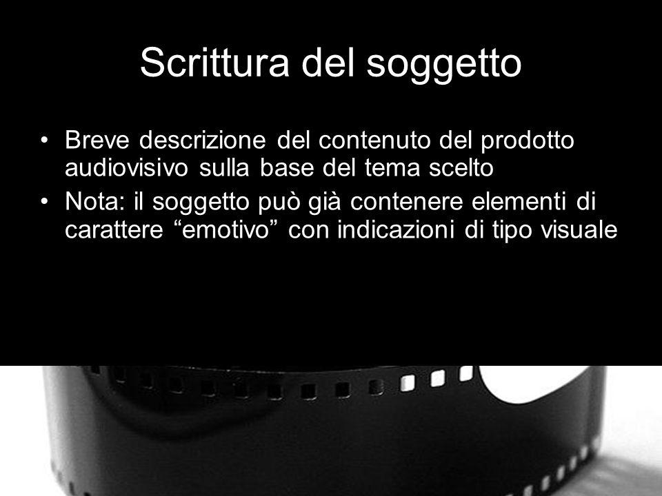 Scrittura del soggetto Breve descrizione del contenuto del prodotto audiovisivo sulla base del tema scelto Nota: il soggetto può già contenere elementi di carattere emotivo con indicazioni di tipo visuale