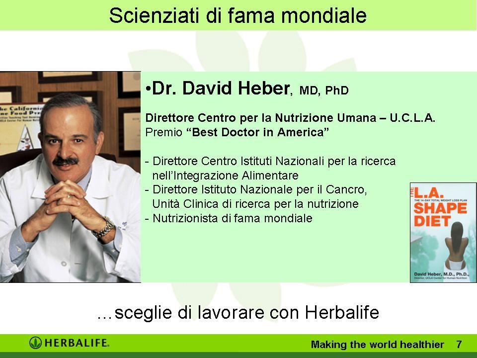 Scienziati di fama mondiale …sceglie di lavorare con Herbalife Making the world healthier 7 Dr.