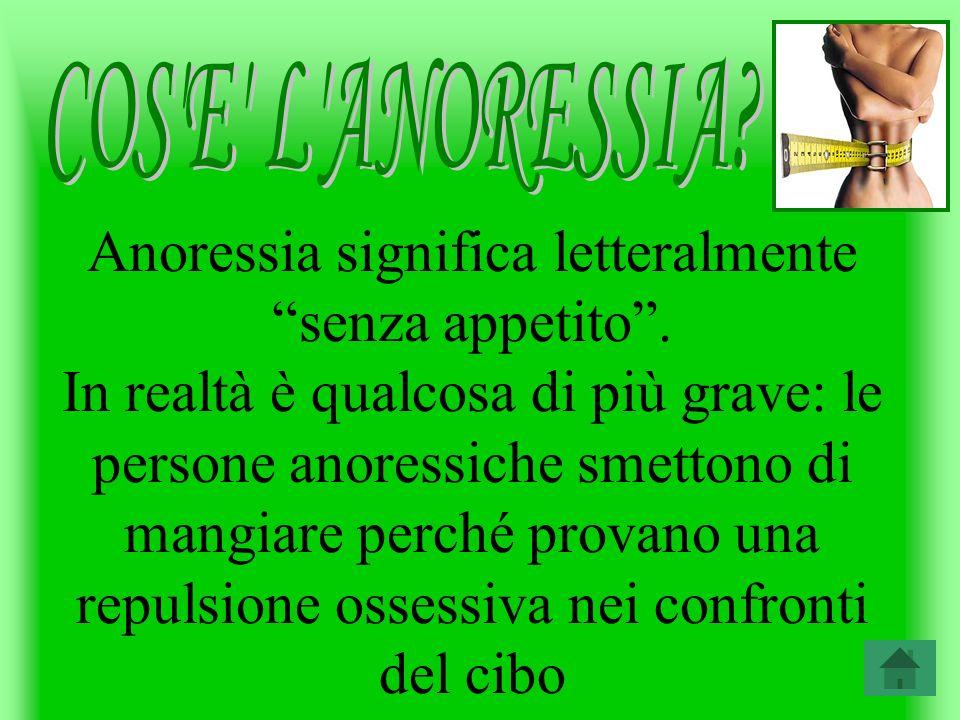 Anoressia significa letteralmente senza appetito.