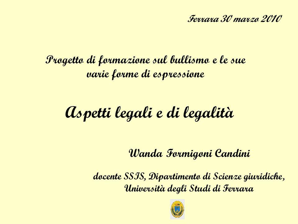 Ferrara 30 marzo 2010 Aspetti legali e di legalità Progetto di formazione sul bullismo e le sue varie forme di espressione Wanda Formigoni Candini doc