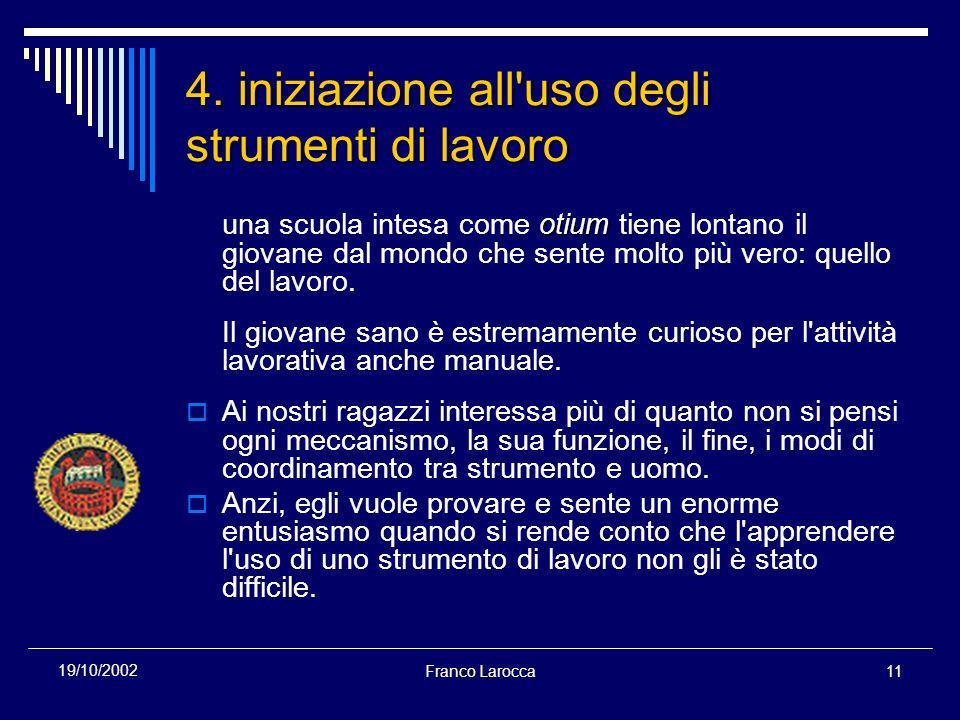 Franco Larocca11 19/10/2002 4. iniziazione all'uso degli strumenti di lavoro otium una scuola intesa come otium tiene lontano il giovane dal mondo che