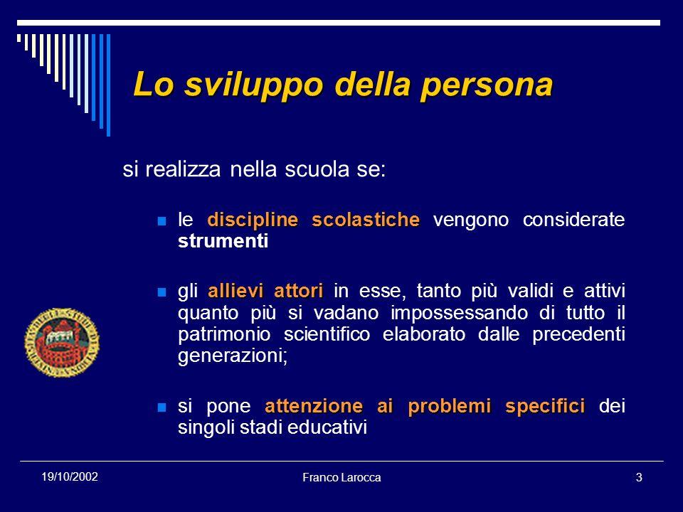 Franco Larocca3 19/10/2002 si realizza nella scuola se: discipline scolastiche le discipline scolastiche vengono considerate strumenti allievi attori