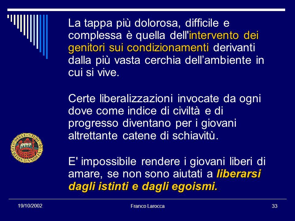 Franco Larocca33 19/10/2002 intervento dei genitori sui condizionamenti La tappa più dolorosa, difficile e complessa è quella dell'intervento dei geni