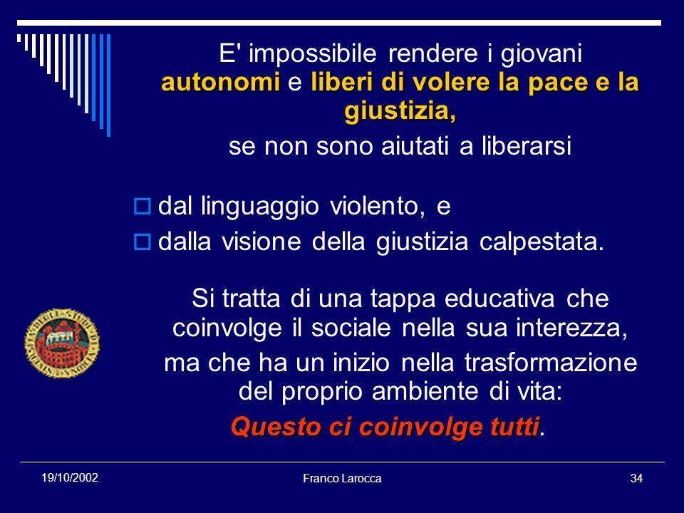 Franco Larocca34 19/10/2002 autonomiliberi di volere la pace e la giustizia, E' impossibile rendere i giovani autonomi e liberi di volere la pace e la