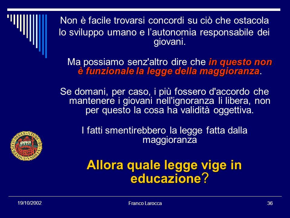 Franco Larocca36 19/10/2002 Non è facile trovarsi concordi su ciò che ostacola lo sviluppo umano e lautonomia responsabile dei giovani.