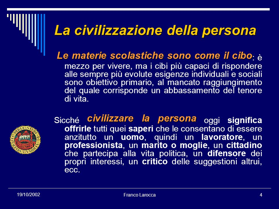 Franco Larocca4 19/10/2002 La civilizzazione della persona Le materie scolastiche sono come il cibo Le materie scolastiche sono come il cibo : è mezzo
