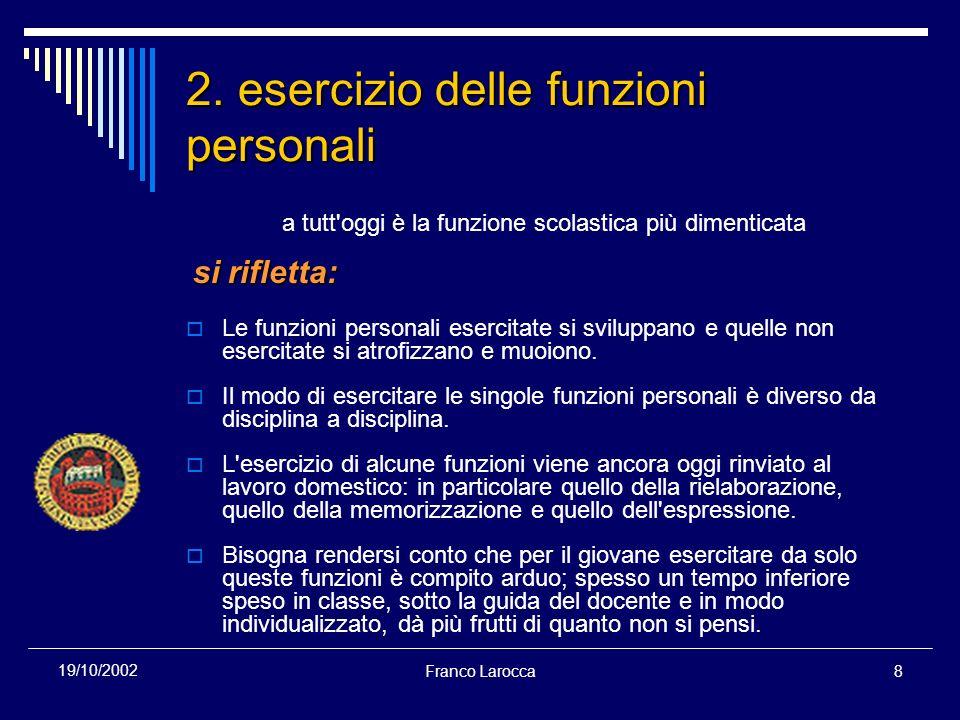 Franco Larocca8 19/10/2002 2. esercizio delle funzioni personali a tutt'oggi è la funzione scolastica più dimenticata si rifletta: si rifletta: Le fun