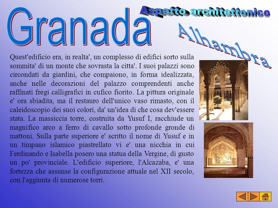 Granada conserva tracce notevolissime del lungo e fiorente periodo della dominazione araba, rappresentate dalla perla dell architettura ispano- moresca, l Alhambra, la fortezza dell Alcazaba, il Generalife.