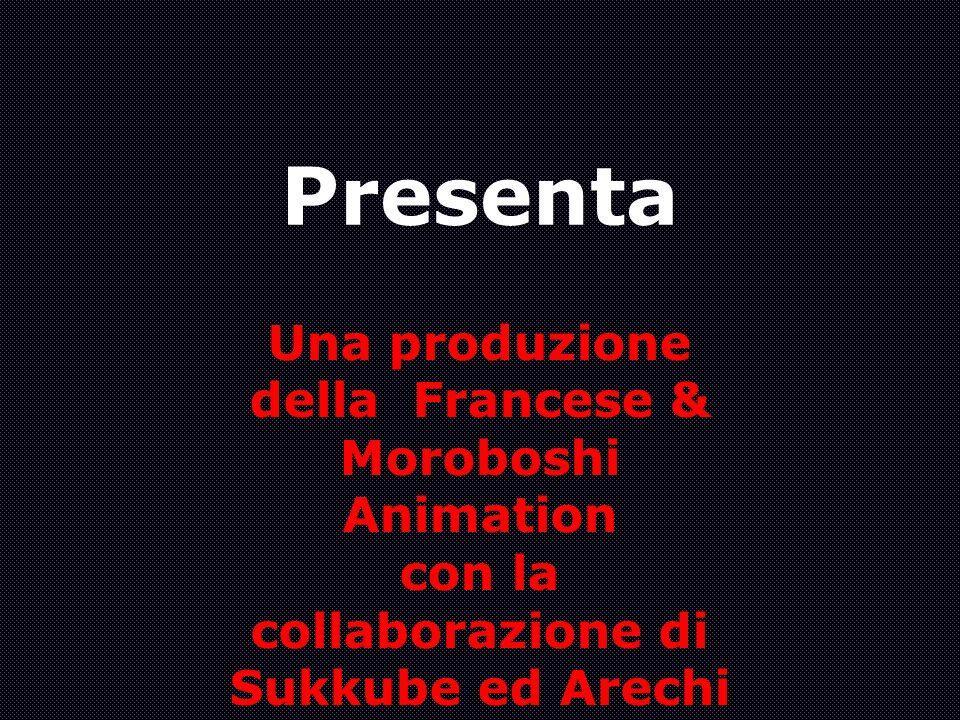 Presenta Una produzione della Francese & Moroboshi Animation con la collaborazione di Sukkube ed Arechi