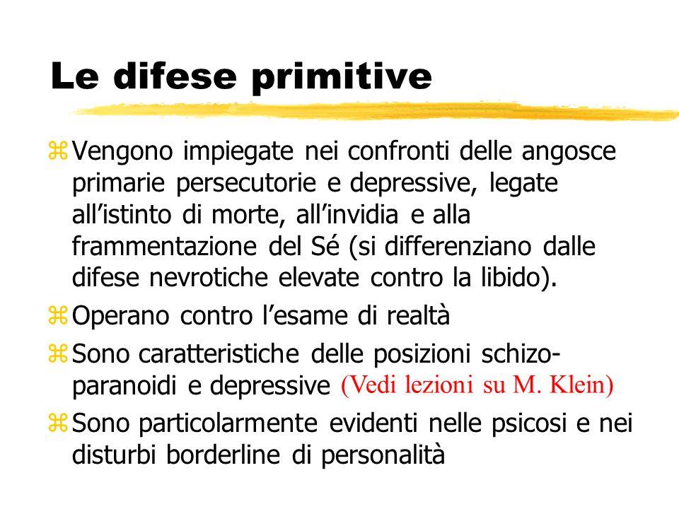 Le difese primitive zVengono impiegate nei confronti delle angosce primarie persecutorie e depressive, legate allistinto di morte, allinvidia e alla f