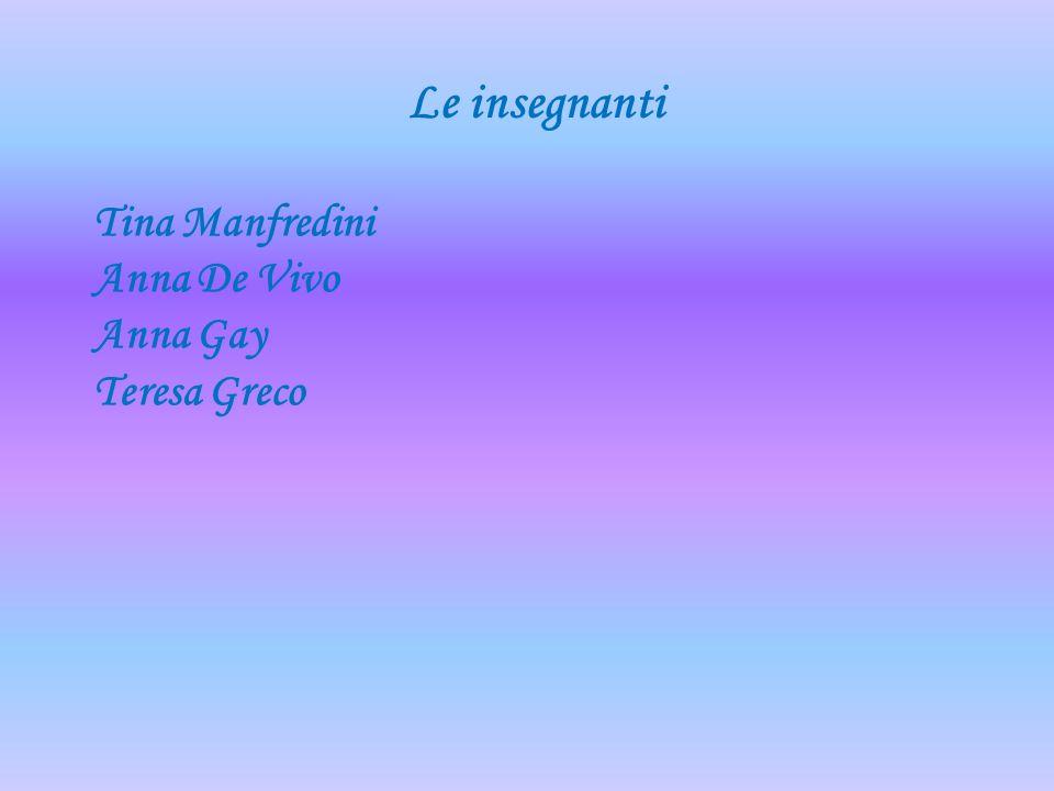 Le insegnanti Tina Manfredini Anna De Vivo Anna Gay Teresa Greco