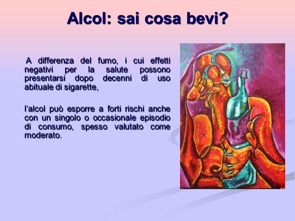 Alcol: sai cosa bevi? A differenza del fumo, i cui effetti negativi per la salute possono presentarsi dopo decenni di uso abituale di sigarette, A dif