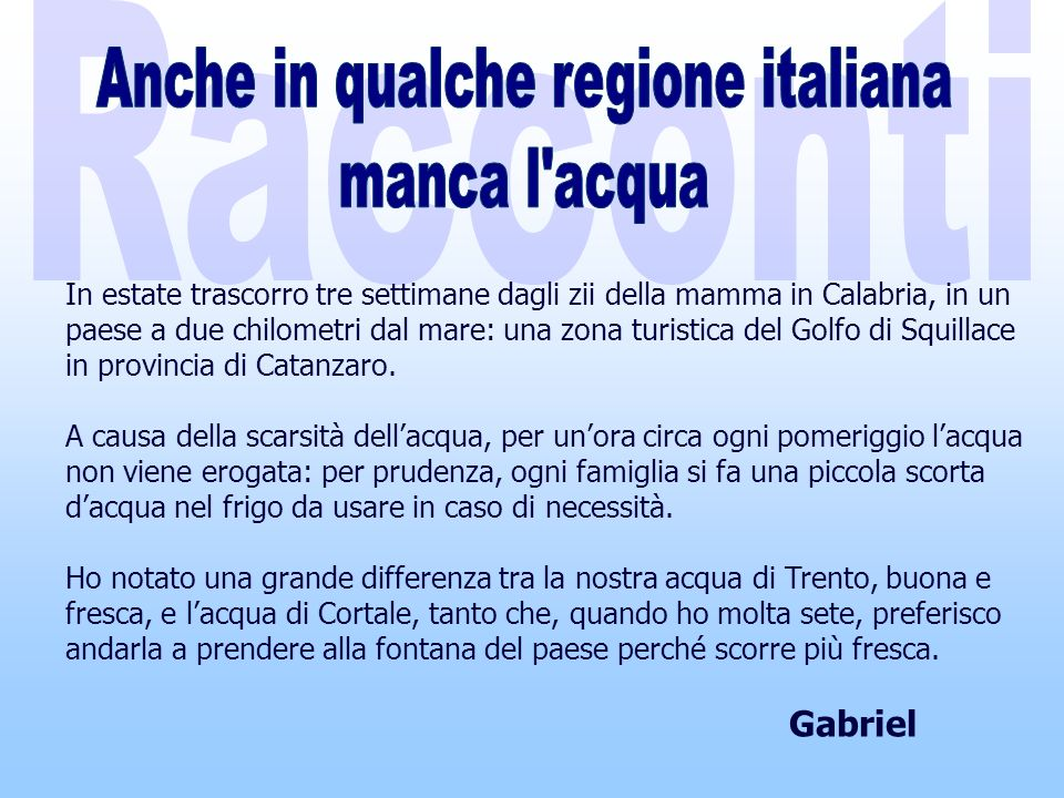 In estate trascorro tre settimane dagli zii della mamma in Calabria, in un paese a due chilometri dal mare: una zona turistica del Golfo di Squillace in provincia di Catanzaro.