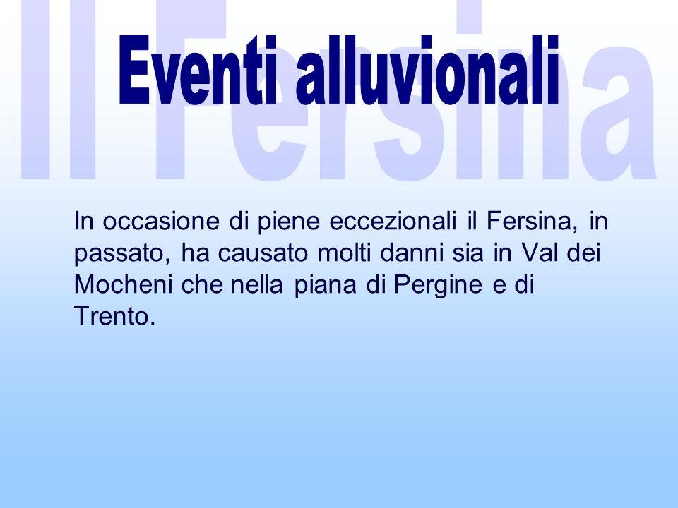 In occasione di piene eccezionali il Fersina, in passato, ha causato molti danni sia in Val dei Mocheni che nella piana di Pergine e di Trento.