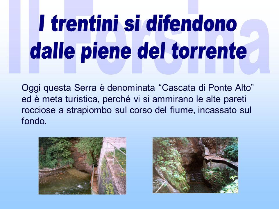 Oggi questa Serra è denominata Cascata di Ponte Alto ed è meta turistica, perché vi si ammirano le alte pareti rocciose a strapiombo sul corso del fiume, incassato sul fondo.