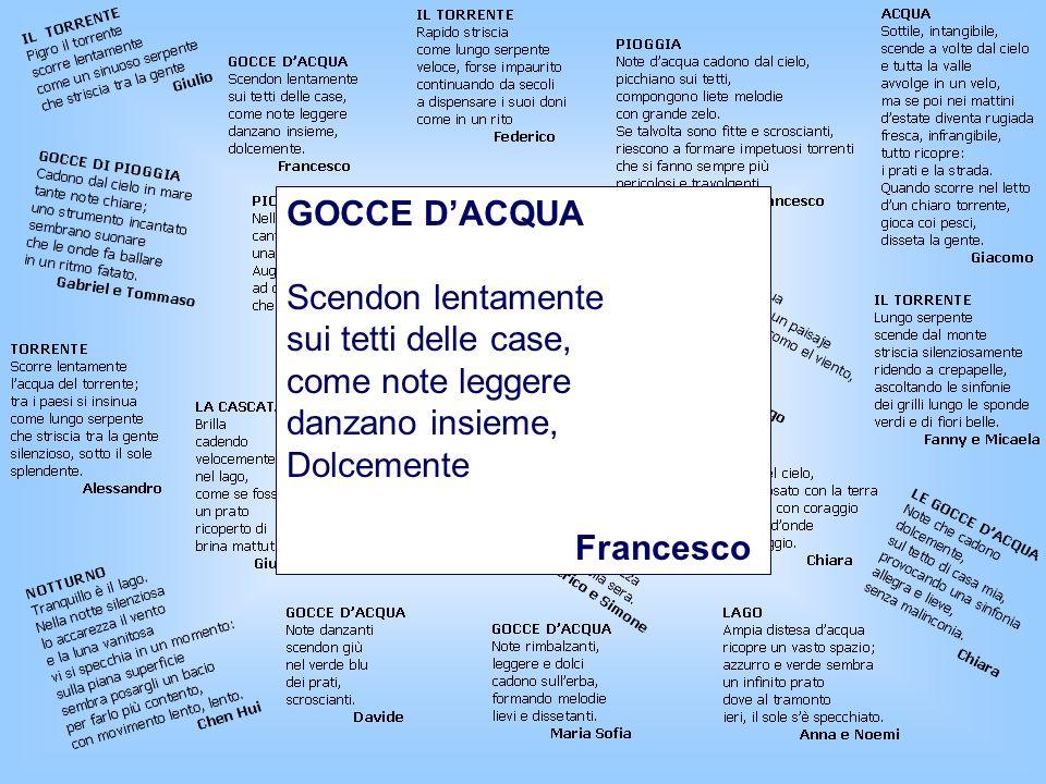 GOCCE DACQUA Scendon lentamente sui tetti delle case, come note leggere danzano insieme, Dolcemente Francesco