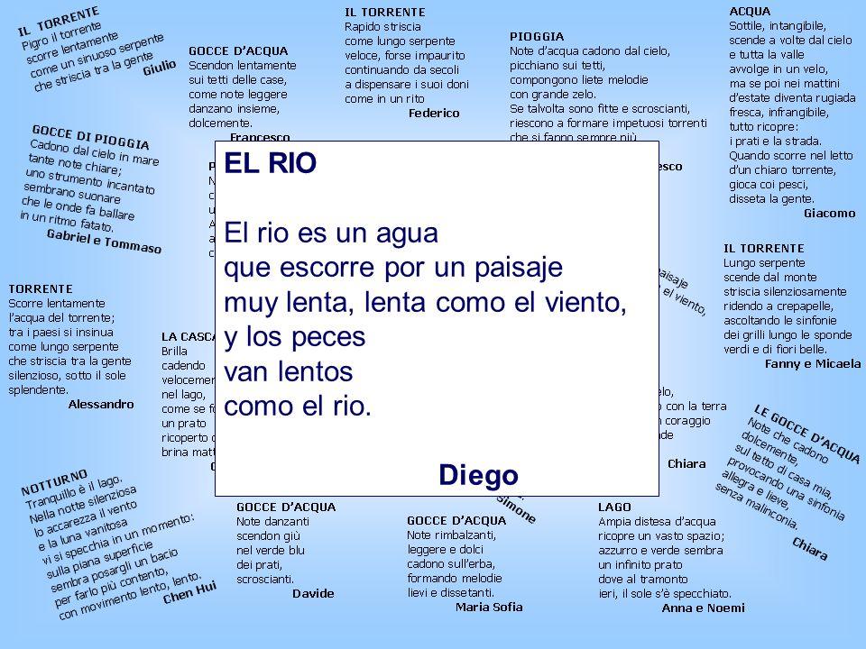 EL RIO El rio es un agua que escorre por un paisaje muy lenta, lenta como el viento, y los peces van lentos como el rio.