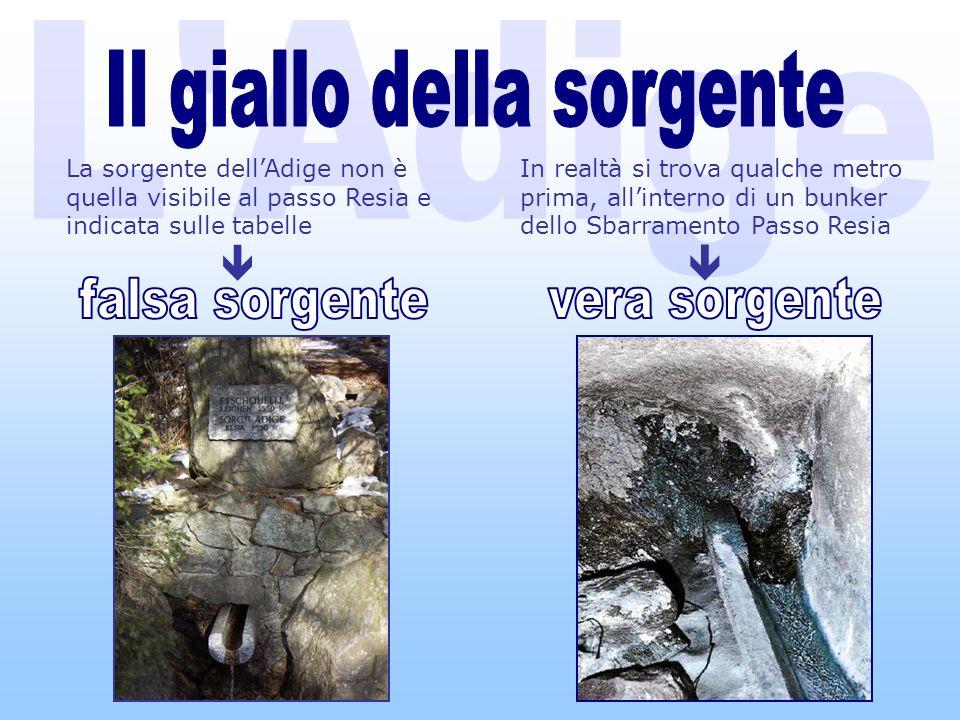 La sorgente dellAdige non è quella visibile al passo Resia e indicata sulle tabelle In realtà si trova qualche metro prima, allinterno di un bunker dello Sbarramento Passo Resia
