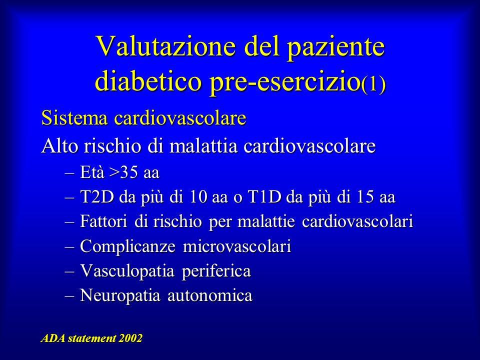 Valutazione del paziente diabetico pre-esercizio (1) Sistema cardiovascolare Alto rischio di malattia cardiovascolare –Età >35 aa –T2D da più di 10 aa