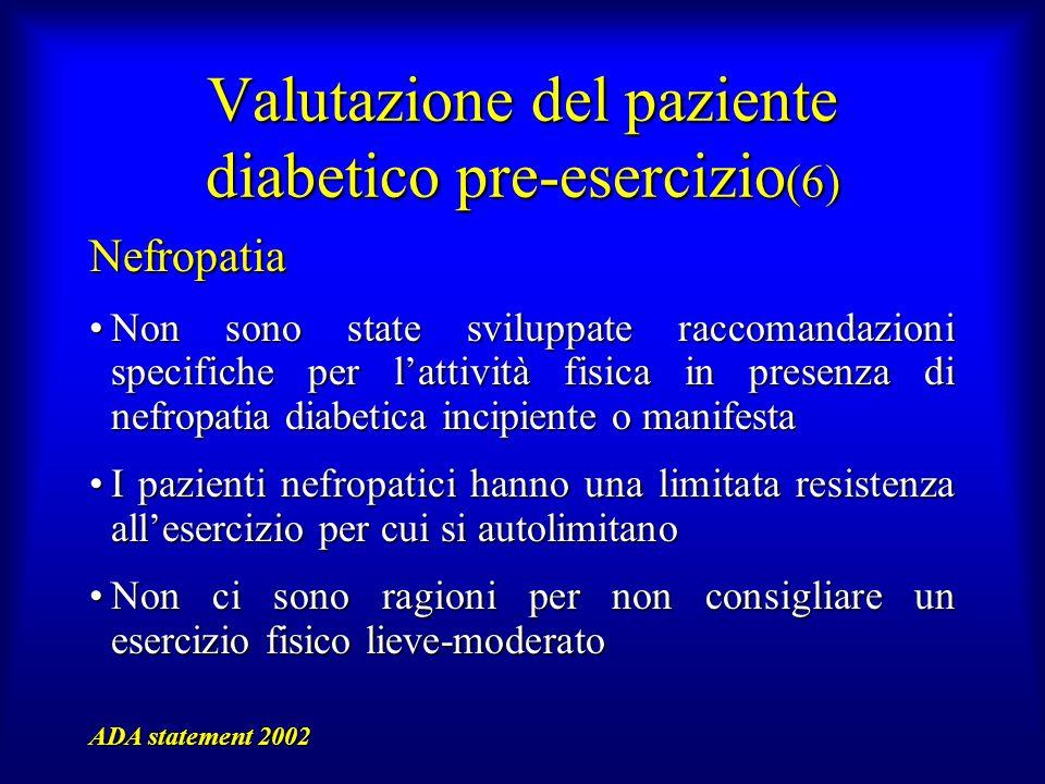 Valutazione del paziente diabetico pre-esercizio (6) Nefropatia Non sono state sviluppate raccomandazioni specifiche per lattività fisica in presenza