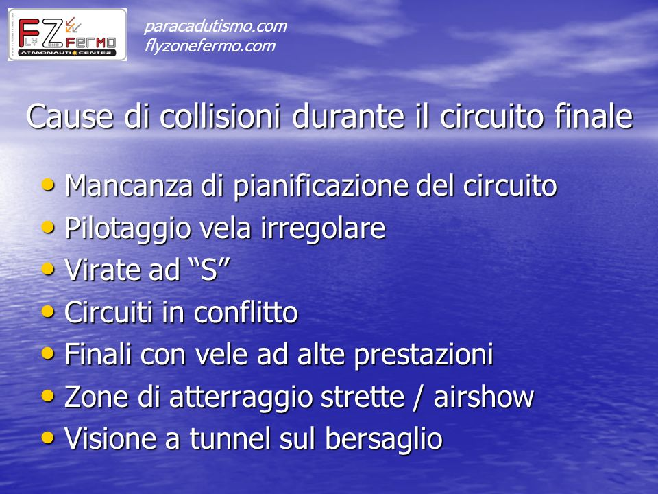 Cause di collisioni durante il circuito finale Mancanza di pianificazione del circuito Mancanza di pianificazione del circuito Pilotaggio vela irregol