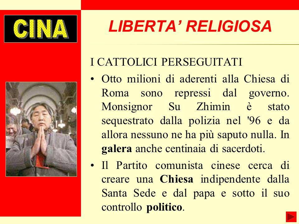 LIBERTA RELIGIOSA I CATTOLICI PERSEGUITATI Otto milioni di aderenti alla Chiesa di Roma sono repressi dal governo.