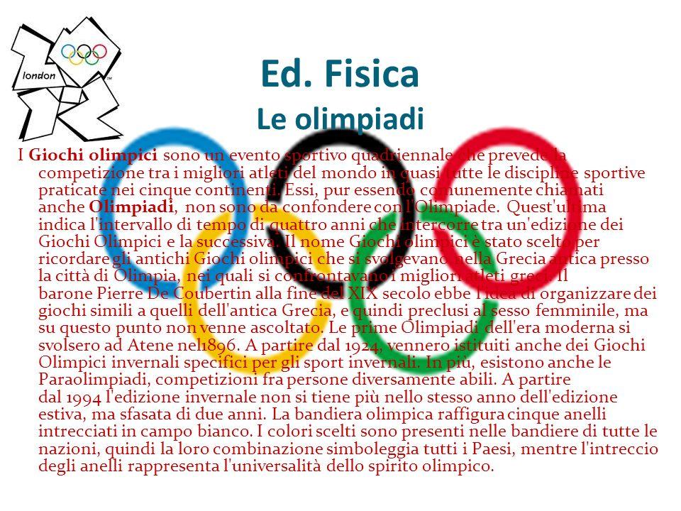Ed. Fisica Le olimpiadi I Giochi olimpici sono un evento sportivo quadriennale che prevede la competizione tra i migliori atleti del mondo in quasi tu
