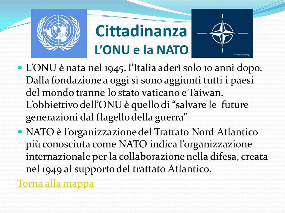Cittadinanza LONU e la NATO LONU è nata nel 1945. lItalia aderì solo 10 anni dopo. Dalla fondazione a oggi si sono aggiunti tutti i paesi del mondo tr