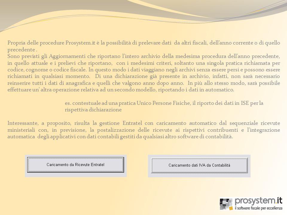 Propria delle procedure Prosystem.it è la possibilità di prelevare dati da altri fiscali, dellanno corrente o di quello precedente. Sono previsti gli