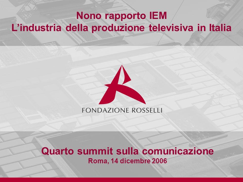 Nono rapporto IEM Lindustria della produzione televisiva in Italia Quarto summit sulla comunicazione Roma, 14 dicembre 2006