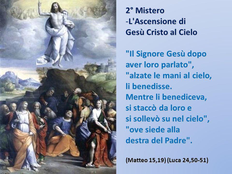 1° Mistero La Risurrezione di Nostro Signore Gesù Cristo L'Angelo disse alle donne: - Non temete! Voi cercate Gesù Nazareno, il crocifisso. E' risorto