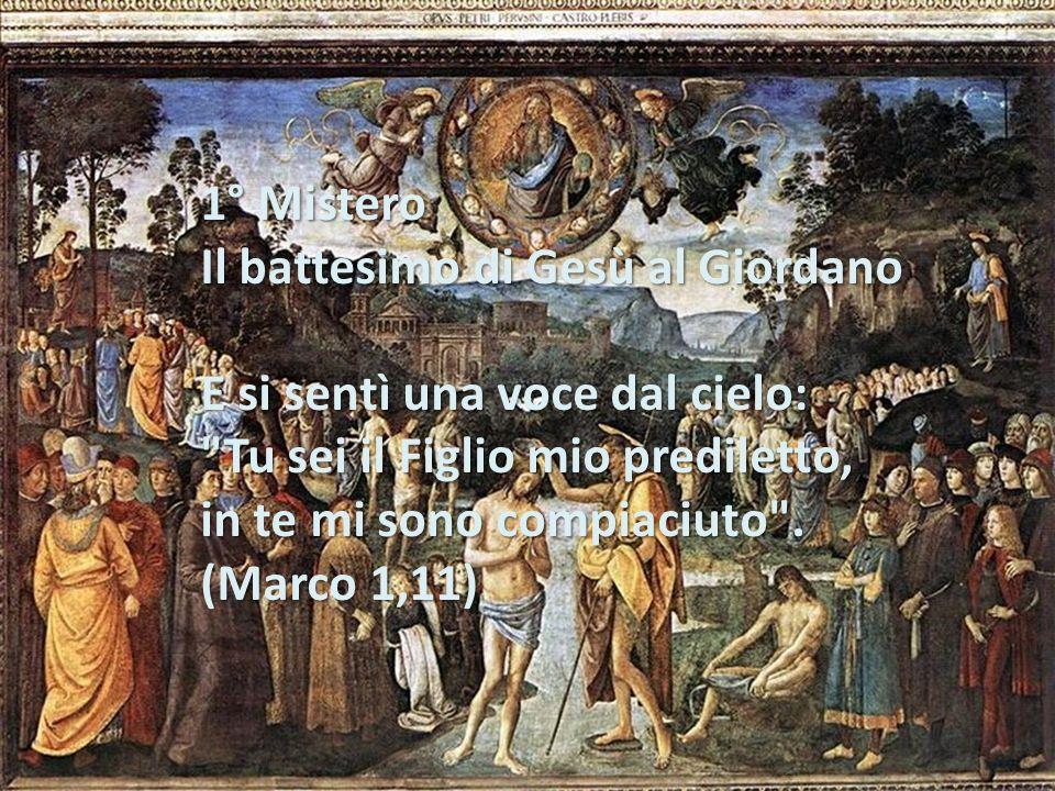 Il Santo Rosario Misteri Luminosi 1° Mistero Il battesimo di Gesù al Giordano E si sentì una voce dal cielo: E si sentì una voce dal cielo: Tu sei il Figlio mio prediletto, in te mi sono compiaciuto .