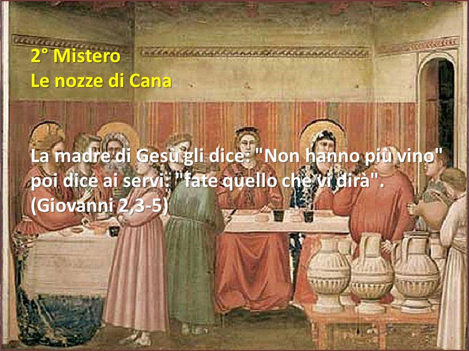 2° Mistero Le nozze di Cana La madre di Gesù gli dice: Non hanno più vino poi dice ai servi: fate quello che vi dirà .