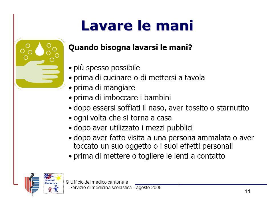© Ufficio del medico cantonale Servizio di medicina scolastica – agosto 2009 11 Lavare le mani Quando bisogna lavarsi le mani.