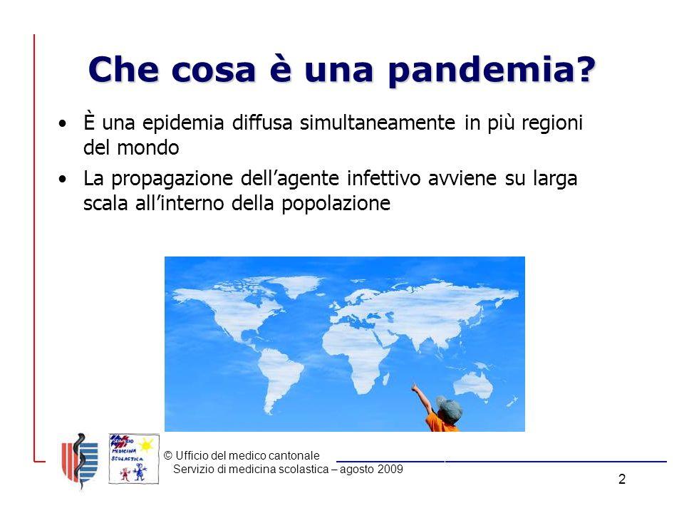 © Ufficio del medico cantonale Servizio di medicina scolastica – agosto 2009 2 Che cosa è una pandemia.