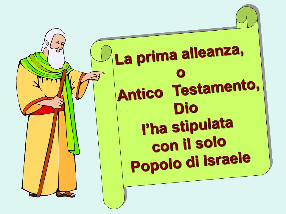La prima alleanza, o Antico Testamento, Antico Testamento,Dio lha stipulata con il solo Popolo di Israele La prima alleanza, o Antico Testamento, Dio