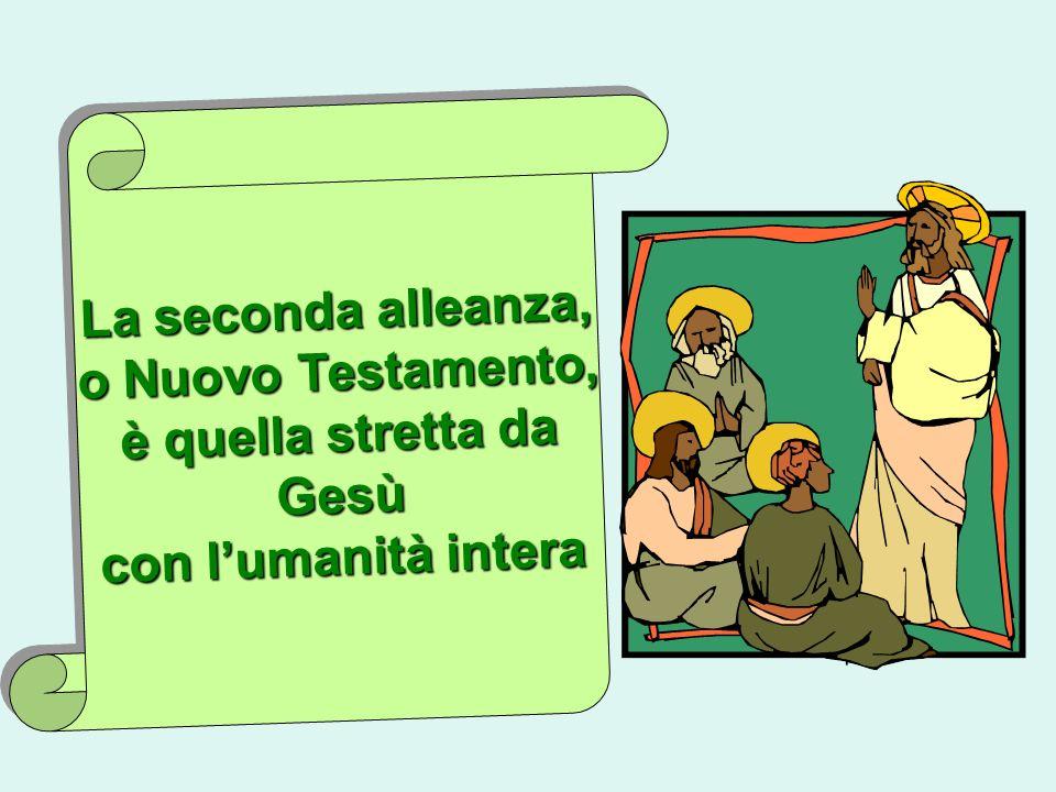 La seconda alleanza, o Nuovo Testamento, è quella stretta da Gesù con lumanità intera La seconda alleanza, o Nuovo Testamento, è quella stretta da Ges