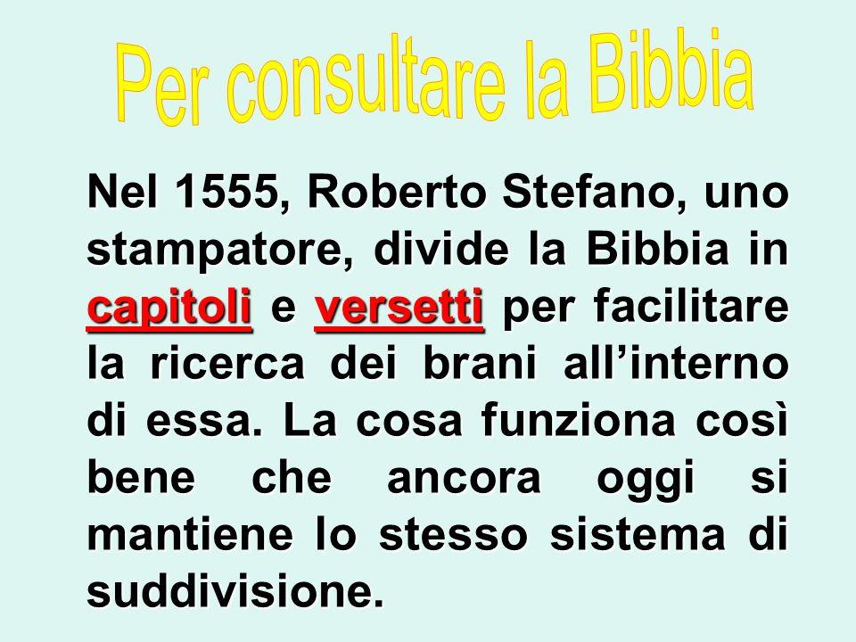 Nel 1555, Roberto Stefano, uno stampatore, divide la Bibbia in capitoli e versetti per facilitare la ricerca dei brani allinterno di essa. La cosa fun