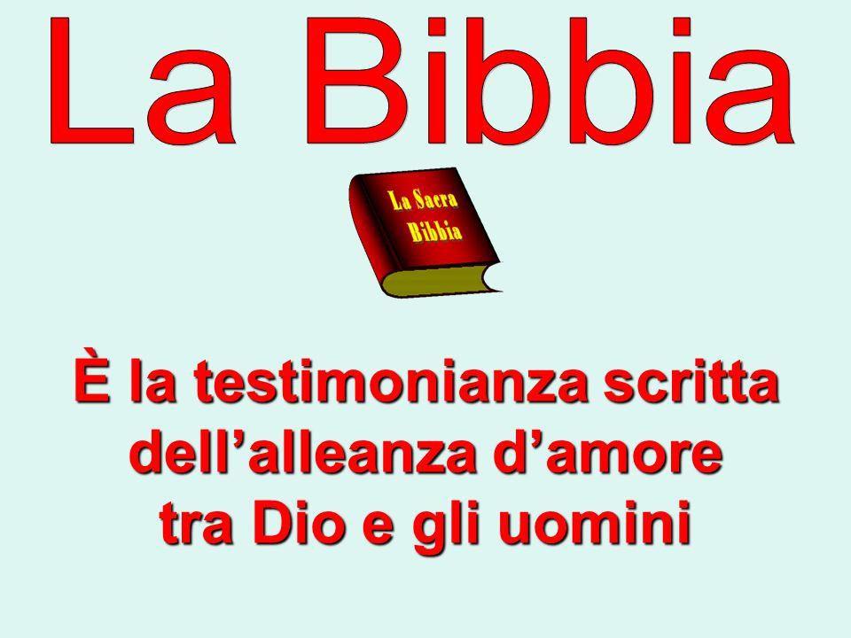 È la testimonianza scritta dellalleanza damore tra Dio e gli uomini