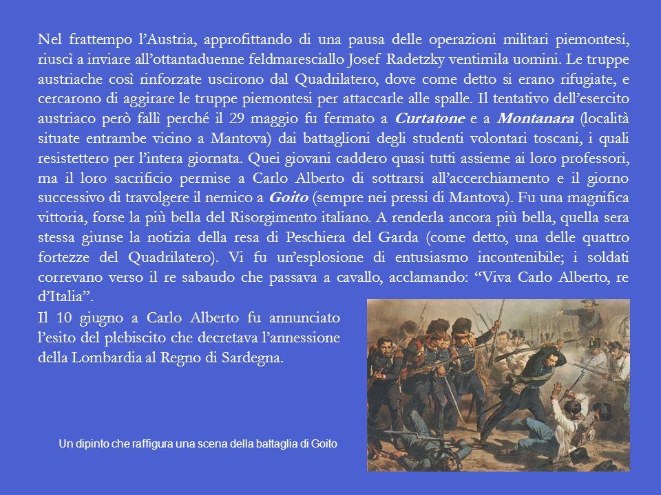 La battaglia di Pastrengo Dipinto ottocentesco realizzato da Vincenzo Giacomelli Le prime fasi della guerra furono favorevoli ai Piemontesi, che il 30