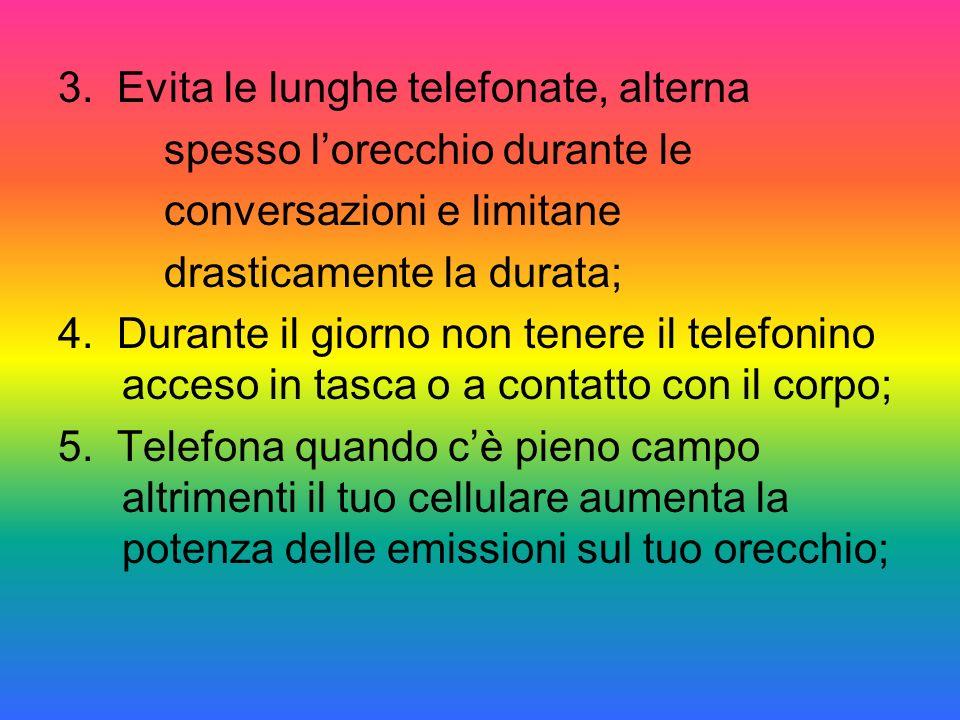 3. Evita le lunghe telefonate, alterna spesso lorecchio durante le conversazioni e limitane drasticamente la durata; 4. Durante il giorno non tenere i