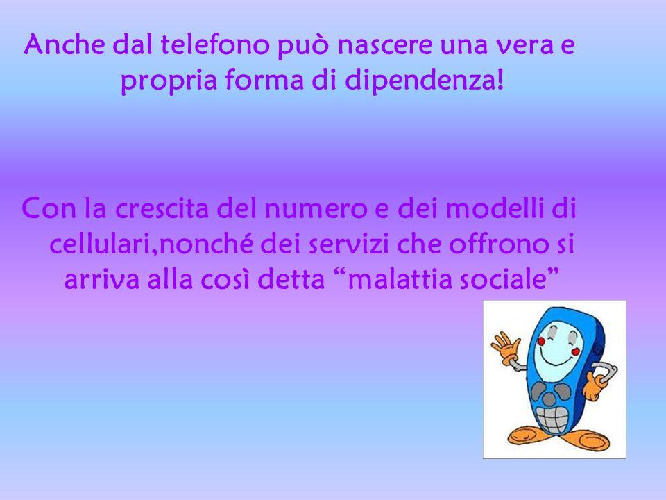 Anche dal telefono può nascere una vera e propria forma di dipendenza! Con la crescita del numero e dei modelli di cellulari,nonché dei servizi che of