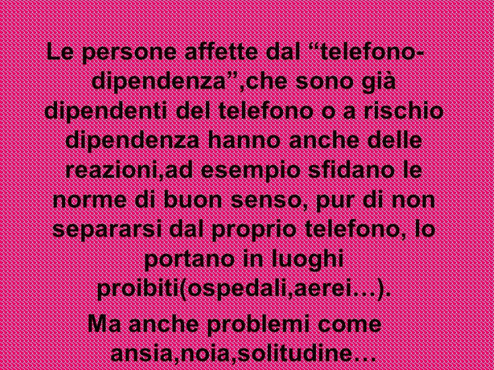 Le persone affette dal telefono- dipendenza,che sono già dipendenti del telefono o a rischio dipendenza hanno anche delle reazioni,ad esempio sfidano