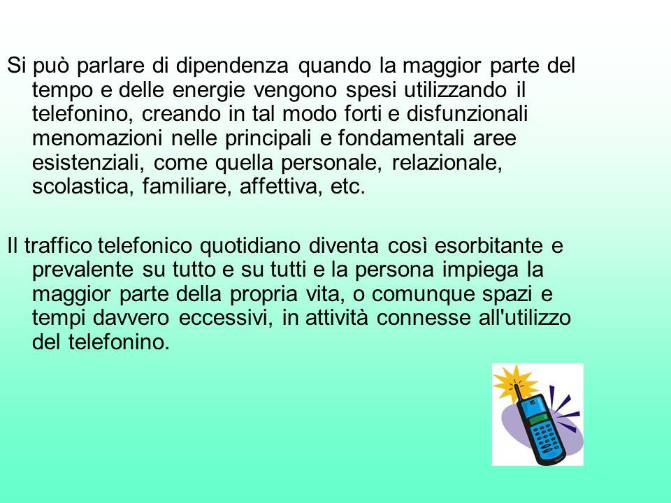 Si può parlare di dipendenza quando la maggior parte del tempo e delle energie vengono spesi utilizzando il telefonino, creando in tal modo forti e di
