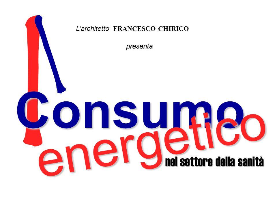 I l Consumo energetico Larchitetto FRANCESCO CHIRICO nel settore della sanità presenta