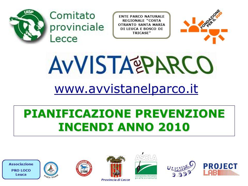 1 PIANIFICAZIONE PREVENZIONE INCENDI ANNO 2010 ENTE PARCO NATURALE REGIONALE COSTA OTRANTO SANTA MARIA DI LEUCA E BOSCO DI TRICASE Associazione PRO LOCO Leuca www.avvistanelparco.it Provincia di Lecce