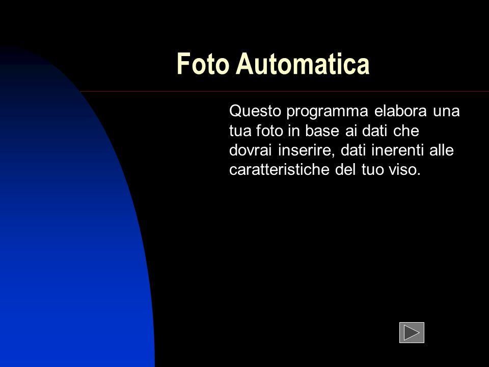 Foto Automatica Questo programma elabora una tua foto in base ai dati che dovrai inserire, dati inerenti alle caratteristiche del tuo viso.