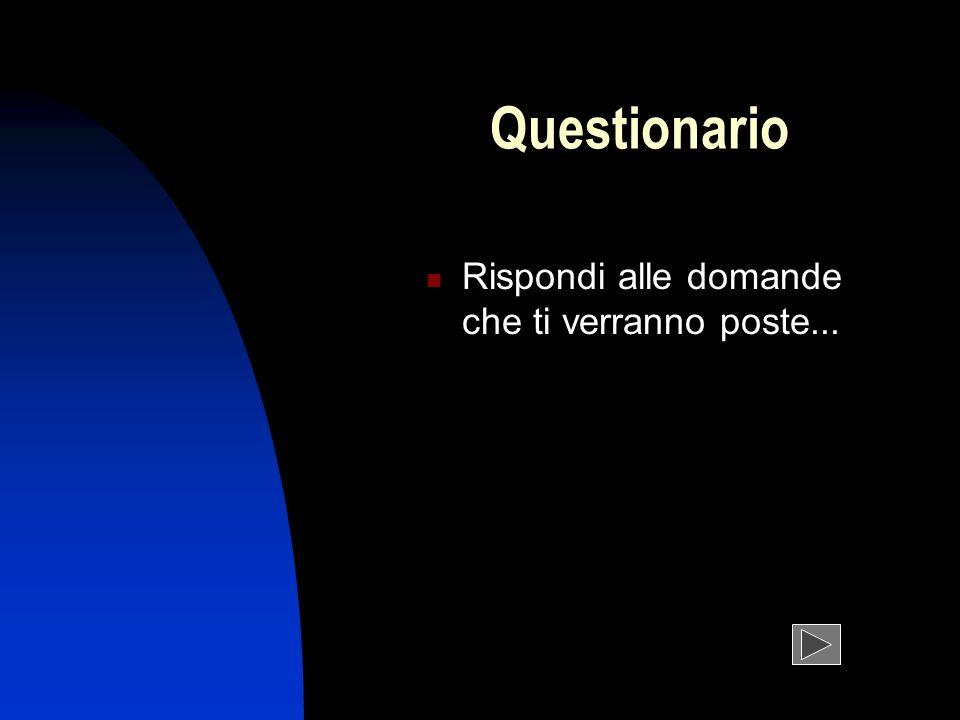 Questionario Rispondi alle domande che ti verranno poste...