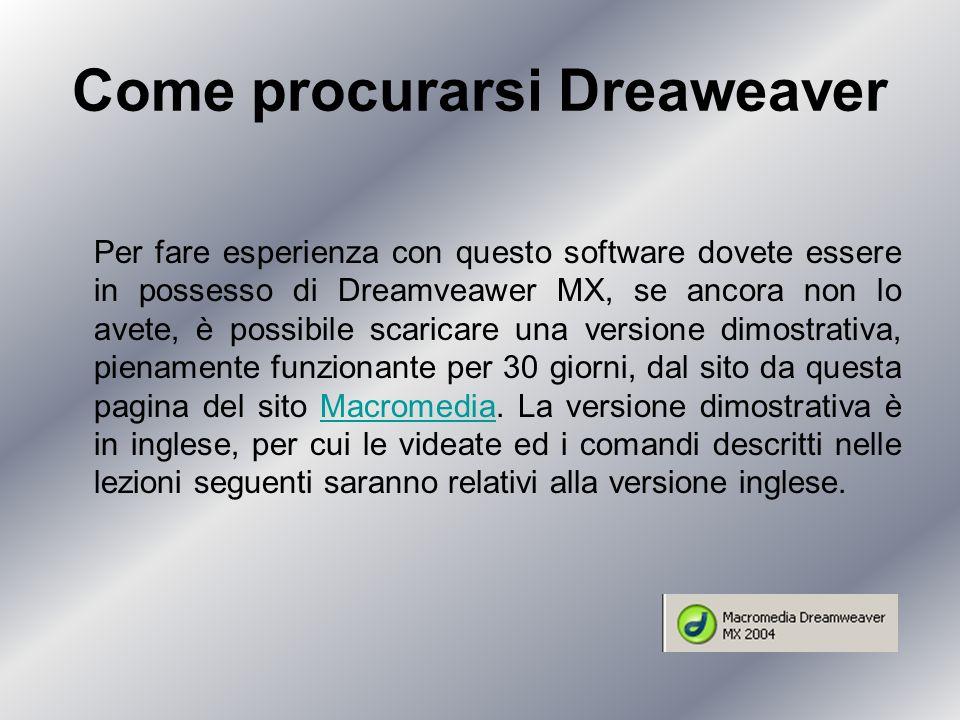 Come procurarsi Dreaweaver Per fare esperienza con questo software dovete essere in possesso di Dreamveawer MX, se ancora non lo avete, è possibile scaricare una versione dimostrativa, pienamente funzionante per 30 giorni, dal sito da questa pagina del sito Macromedia.